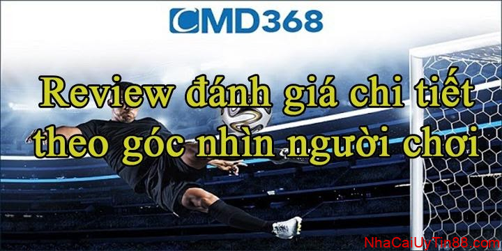 Review danh gia chi tiet ve nha cai CMD368